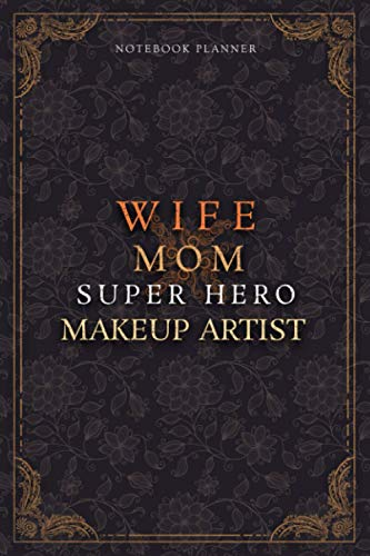 Makeup Artist Notebook Planner - Luxury Wife Mom Super Hero Makeup Artist Job Title Working Cover: Teacher, Lesson, College, 5.24 x 22.86 cm, Home Budget, 120 Pages, A5, Planner, 6x9 inch, Diary