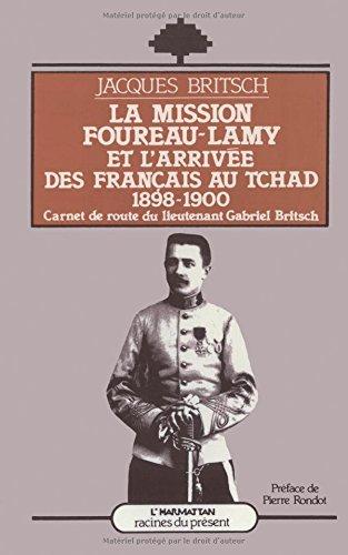La Mission Foureau-Lamy et l'arrivée des Français au Tchad, 1898-1900: Carnets de route du lieutenant Gabriel Britsch (Racines du présent)
