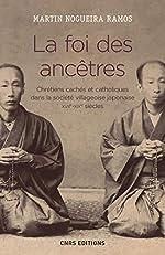 La foi des ancêtres. Chrétiens cachés et catholiques dans la société villageoise japonaise de Martin Nogueira ramos