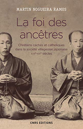 La foi des ancêtres. Chrétiens cachés et catholiques dans la société villageoise japonaise