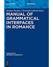 Manual of Grammatical Interfaces in Romance (Manuals of Romance Linguistics)