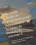 """Manual de Estudio de Oposiciones para Administrativo de la Junta de Andalucía: Volumen 5: """"Volumen 5"""": Bloque 4º """"Organización y Gestión Administrativa"""