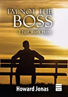 I'm Not the Boss: I Just Work Here