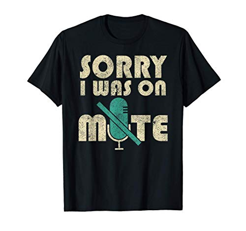 Funny Sorry I Was On Mute Work From Home Gift Men Women T-Shirt