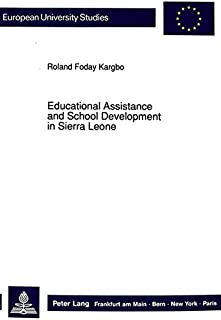 Educational Assistance and School Development in Sierra Leone: Concepts of Foreign Assistance in Education and Their Effec...