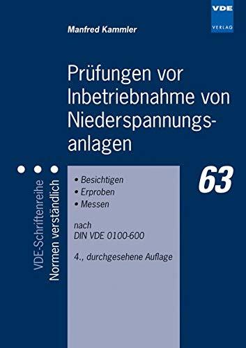 Prüfungen vor Inbetriebnahme von Niederspannungsanlagen: Besichtigen - Erproben - Messen nach DIN VDE 0100-600 (VDE-Schriftenreihe – Normen verständlich)