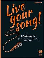 Live Your Song!: 77 Uebungen fuer mehr Ausdruck und Feeling beim Singen