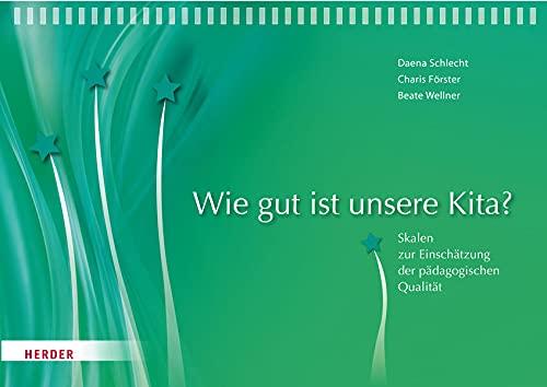 Wie gut ist unsere Kita?: Skalen zur Einschätzung der pädagogischen Qualität nach nationalen und internationalen Standards unter Einbeziehung aller Bildungspläne in Deutschland. Handreichung