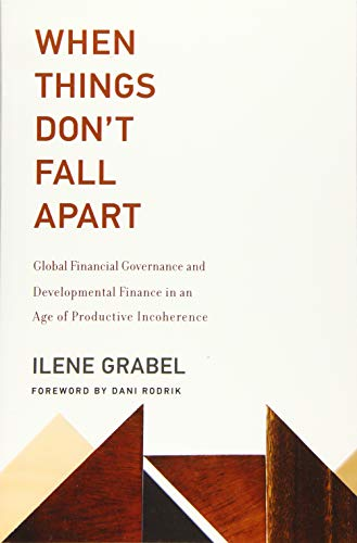 When Things Don't Fall Apart: Global Financial Governance and Developmental Finance in an Age of Productive Incoherence (The MIT Press)