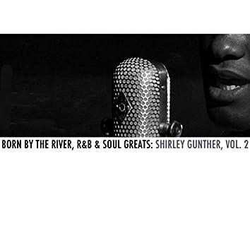 Born By The River, R&B & Soul Greats: Shirley Gunter, Vol. 2