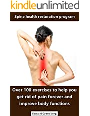 Spine health restoration program: Over 100 exercises to help you get rid of pain forever and improve body functions