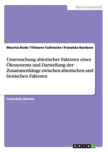 Untersuchung abiotischer Faktoren eines Ökosystems und Darstellung der Zusammenhänge zwischen abiotischen und biotischen Faktoren