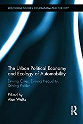 Urban Political Economy & Ecology of Automobility: Driving Cities, Driving Inequality, Driving Politics