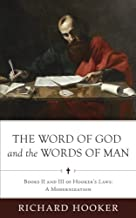 The Word of God and the Words of Man: Books II and III of Richard Hooker's Laws: A Modernization (Hooker's Laws in Modern English) (Volume 3)
