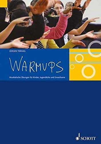 Warmups: Musikalische Übungen für Kinder, Jugendliche und Erwachsene