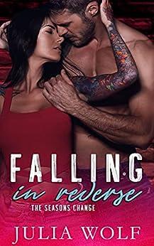Falling in Reverse: A Rock Star Romance (The Seasons Change) by [Julia Wolf]