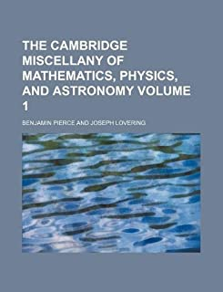 The Cambridge Miscellany of Mathematics, Physics, and Astronomy Volume 1