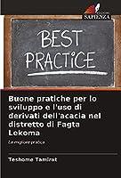 Buone pratiche per lo sviluppo e l'uso di derivati ¿¿dell'acacia nel distretto di Fagta Lekoma: La migliore pratica