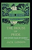 The House of Pride and Other Tales of Hawaii (Annotated)