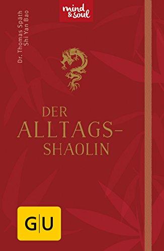 Der Alltags-Shaolin (GU Mind & Soul Handtaschenbuch)