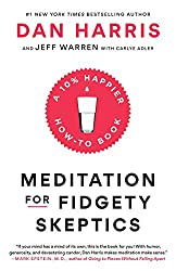 """10% happier: Meditation for Fidgety Skeptics"" by Dan Harris and Jeffrey Warren"