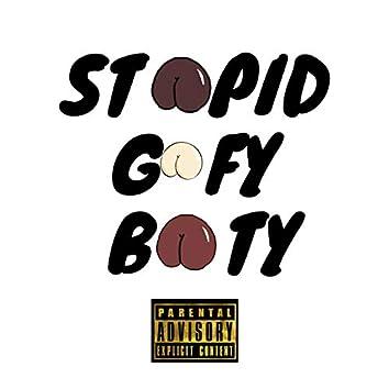 Stoopid Goofy Booty