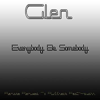Everybody Be Somebody (Remake Remixed To Ruffneck, Yavahn)