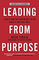 Leading from Purpose: Clarity and confidence to act when it matters (English Edition)