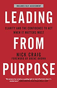 Leading from Purpose: Clarity and confidence to act when it matters by [Nick Craig, Brené Brown]