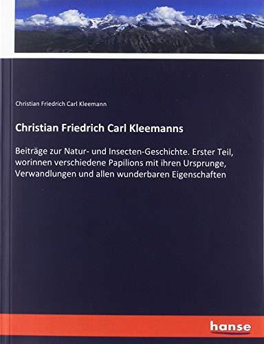 Christian Friedrich Carl Kleemanns: Beiträge zur Natur- und Insecten-Geschichte. Erster Teil, worinnen verschiedene Papilions mit ihren Ursprunge, Verwandlungen und allen wunderbaren Eigenschaften