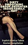 Dirty Smoothing Daddy,Daughter Inside Family Hot: Explicit Erotica Taboo Stories Compilation