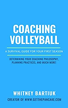 Coaching Volleyball: A Survival Guide For Your First Season by [Whitney Bartiuk]