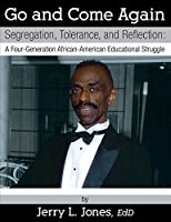 Go and Come Again: Segregation, Tolerance, and Reflection: A Four-Generation African-American Educational Struggle