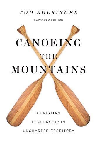 Canoeing the Mountains: Christian Leadership in Uncharted Territory by [Tod E. Bolsinger]