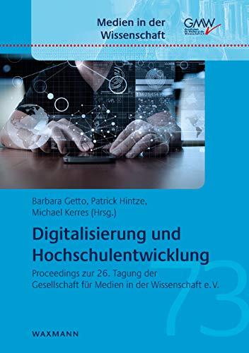 Digitalisierung und Hochschulentwicklung: Proceedings zur 26. Tagung der Gesellschaft für Medien in der Wissenschaft e.V.