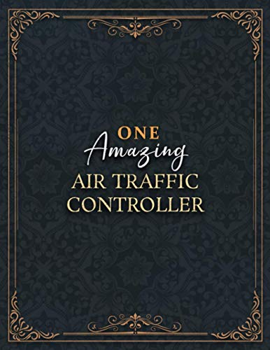 Air Traffic Controller Notebook - One Amazing Air Traffic Controller Job Title Working Cover Lined Journal: Over 100 Pages, Home Budget, Planning, 8.5 ... , Do It All, High Performance, A4, Daily
