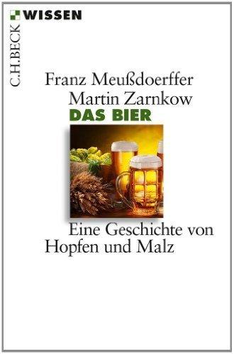 Das Bier: Eine Geschichte von Hopfen und Malz by Franz Meu?doerffer;Martin Zarnkow(2014-08-22)