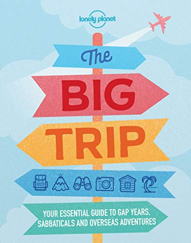 The Big Trip: Your Essential Guide to Gap Years, Sabbaticals and Overseas Adventures (Lonely Planet)