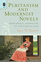 Puritanism and Modernist Novels: From Moral Character to the Ethical Self (Literature, Religion, and Postsecular Studies)