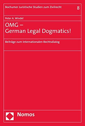 OMG – German Legal Dogmatics!: Beiträge zum Internationalen Rechtsdialog (Bochumer Juristische Studien zum Zivilrecht 8)