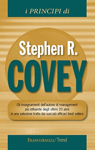 I principi di Stephen R Covey. Gli insegnamenti dell'autore di management più influente degli ultimi 20 anni in una selezione tratta dai suoi più efficaci best sellers (Trend Vol. 269)