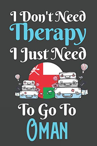 I Don't Need Therapy I Just Need To Go To Oman: Oman Travel Notebook | Oman Vacation Journal | Diary And Logbook Gift | To Do Lists | Outfit Planner And Much More  | 6x 9 (15.24 x 22.86 cm) 120 Pages