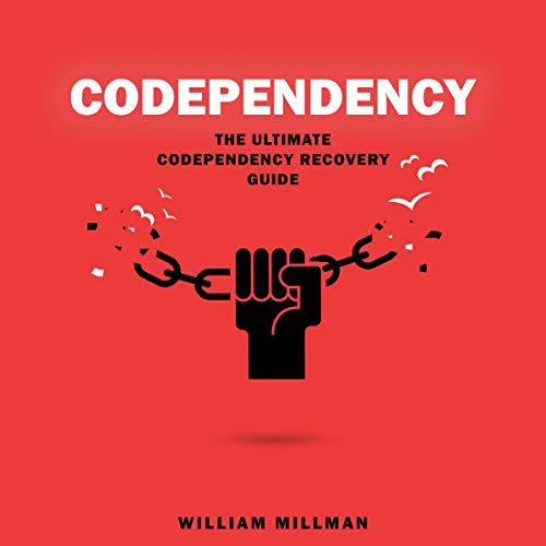 Codependency the Ultimate Codependency Recovery Guide: Heal from a Codependent Relationship, Boost Your Self Esteem, Overcome Relationship Jealousy, Stop Controlling Others & Be Codependent No More cover art