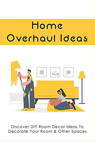 Home Overhaul Ideas: Discover DIY Room Decor Ideas To Decorate Your Room & Other Spaces: Cheap Home Decorating Crafts Ideas