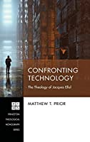 Confronting Technology (Princeton Theological Monograph)