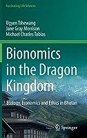 Bionomics in the Dragon Kingdom: Ecology, Economics and Ethics in Bhutan (Fascinating Life Sciences)