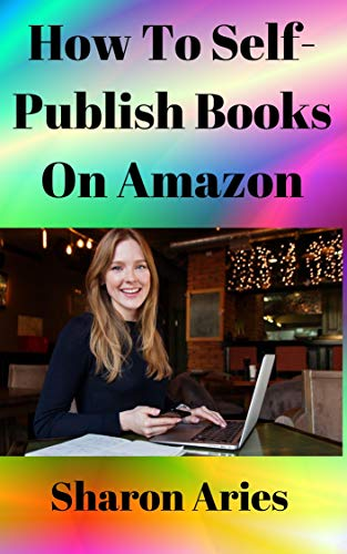 How To Self-Publish Books On Amazon: Work Once and Get Paid Constantly– Step By Step Guide To Passive Income Online For Beginners (English Edition)