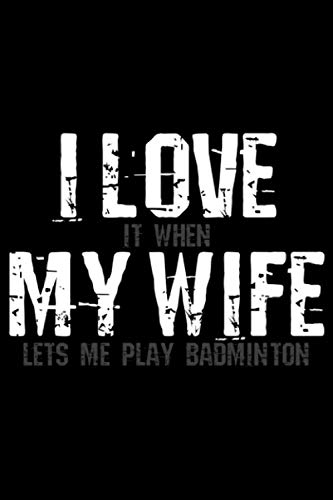 I Love it When My Wife Lets Me Play Badminton: A5 Liniertes Notizbuch auf 120 Seiten - Badminton Federball Notizheft | Geschenkidee für ... Spieler, Badminton Vereine und Mannschaften