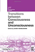 Transitions Between Consciousness and Unconsciousness (Current Issues in Consciousness Research)