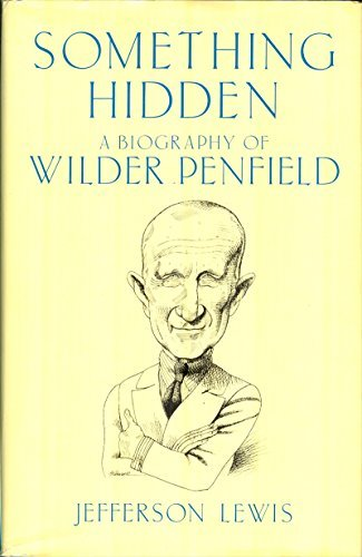 Something hidden: A biography of Wilder Penfield